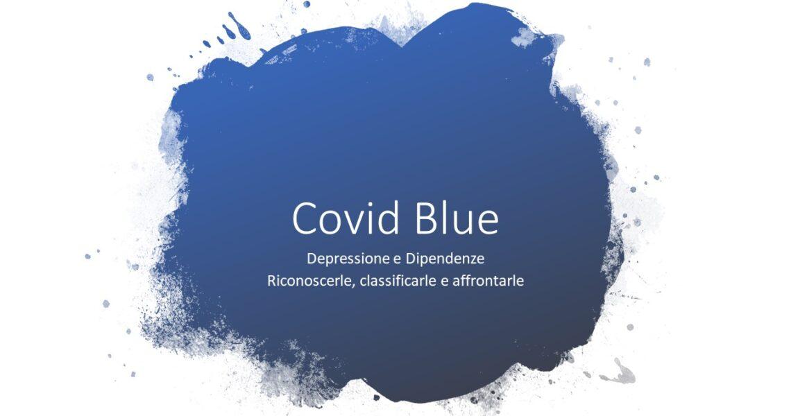 Covid Blue, depressione e dipendenze: riconoscerle, classificarle e affrontarle.